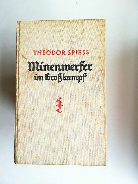 Spieß, Theodor: Minenwerfer im Großkampf. Mit Unterstützung von Kriegskameraden nach den amtlichen Kriegstagebüchern. Mit 29 Abbildungen und 7 Karten und Schießplänen.