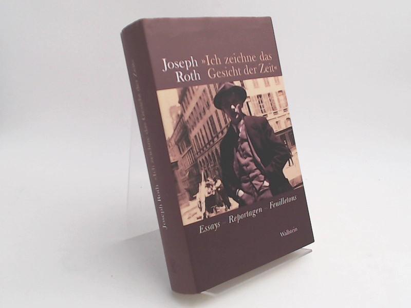 Roth, Joseph und Helmuth Nürnberger (Herausgeber): Ich zeichne das Gesicht der Zeit. Essays, Reportagen, Feuilletons. Kommentiert von Helmuth Nürnberger