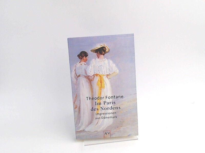 Fontane, Theodor und Gotthard Erler (Hrsg.): Im Paris des Nordens. Impressionen aus Dänemark. [Aufbau-Taschenbücher; 5298]