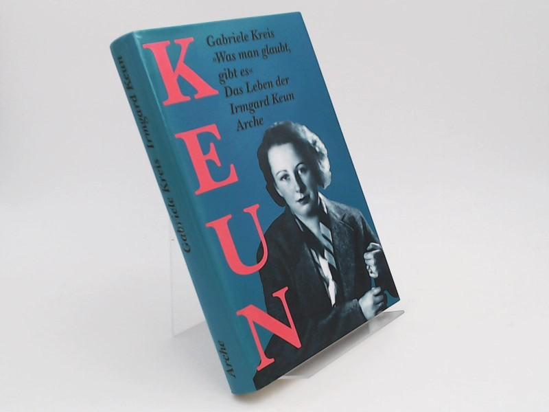 Kreis, Gabriele: Was man glaubt, gibt es. Das Leben der Irmgard Keun.