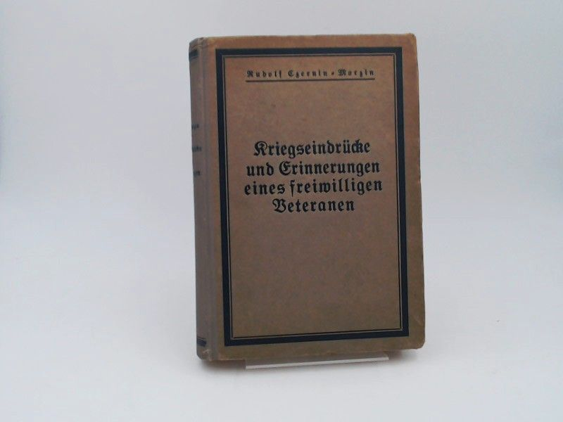 Rudolf, Czernin-Morzin: Kriegseindrücke und Erinnerungen eines freiwilligen Veteranen.