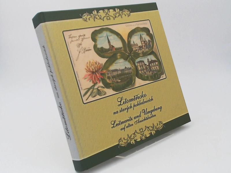 Kinsky, Jiri (Mitwirkender) und Petr Prásil (Herausgeber): Litomericko na starych pohlednicich - Leitmeritz und Umgebung auf alten Ansichtskarten.