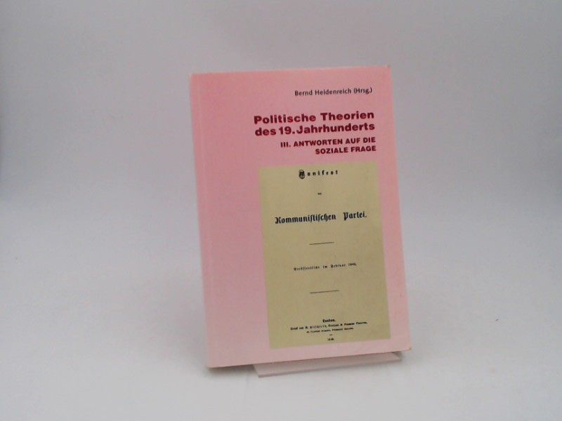 Bernd, Heidenreich (Hg.), Hans-Christof Kraus Gerhard Göhler u. a.: Politische Theorien des 19. Jahrhunderts. III. Antworten auf die soziale Frage.