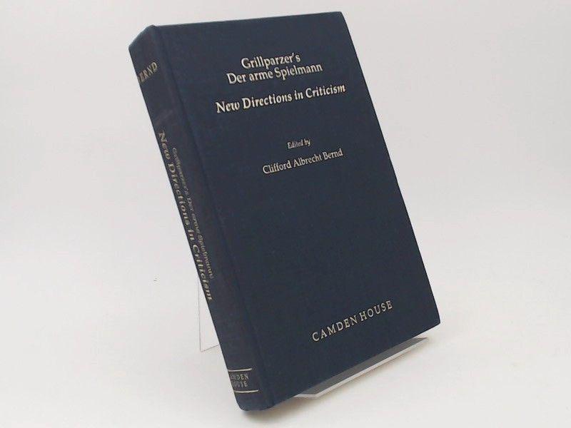 Bernd, Clifford Albrecht (Hg.): Grillparzer`s Der Arme Spielmann. New Directions in Criticism. [Studies in German Literature, Linguistics, and Culture Vol. 25]