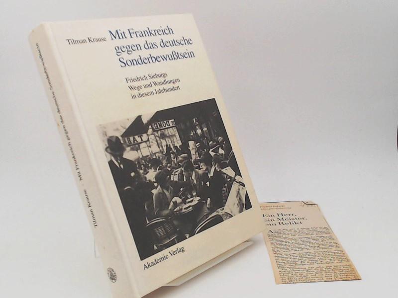 Krause, Tilman: Mit Frankreich gegen das deutsche Sonderbewusstsein. Friedrich Sieburgs Wege und Wandlungen in diesem Jahrhundert.