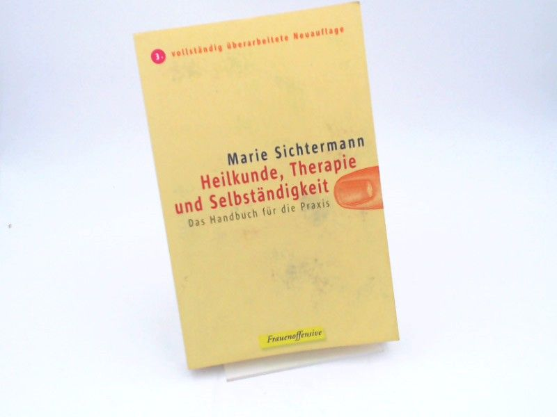 Sichtermann, Marie: Heilkunde, Therapie und Selbständigkeit : das Handbuch für die Praxis.