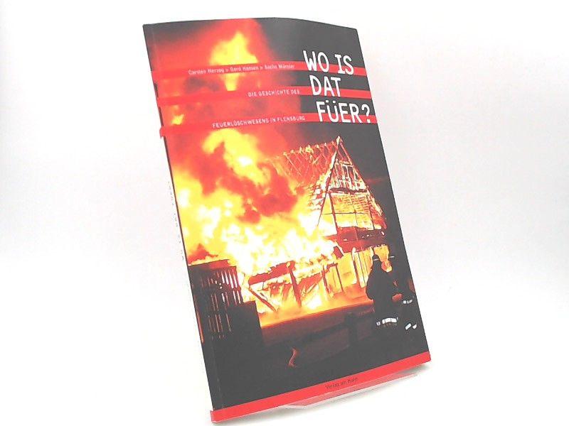 Herzog, Carsten, Gerd Hansen und Sacha Münster: Wo is dat Füer? Die Geschichte des Feuerlöschwesens in Flensburg. [Schriftenreihe der Gesellschaft für Flensburger Stadtgeschichte Band 59]