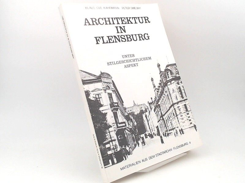 Kahrmann, Klaus-Ove, Peter Smesny und Stadtarchiv Flensburg (Hg.): Architektur in Flensburg unter stilgeschichtlichem Aspekt. Eine Projektanleitung. [Materialien aus dem Stadtarchiv Flensburg 4]