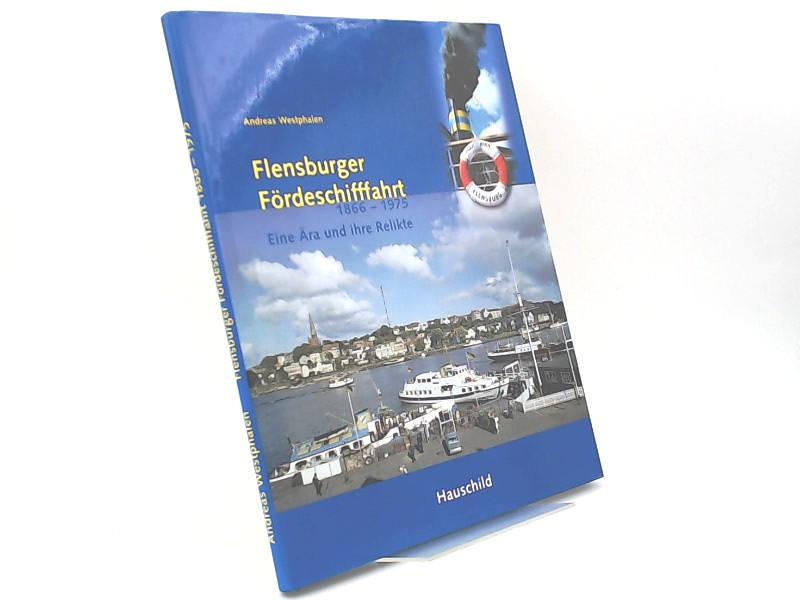 Westphalen, Andreas: Flensburger Fördeschifffahrt 1866 - 1975. Eine Ära und ihre Relikte.