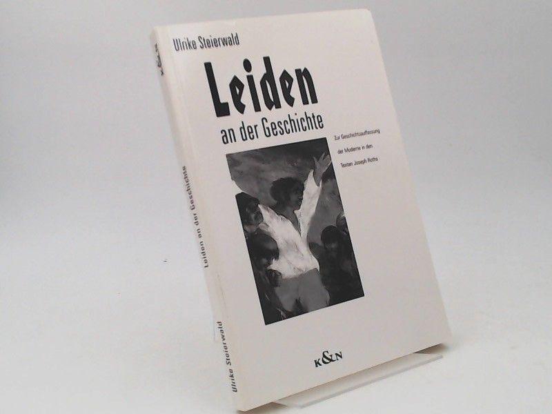 Steierwald, Ulrike: Leiden an der Geschichte. Zur Geschichtsauffassung der Moderne in den Texten Joseph Roths. [Epistemata / Reihe Literaturwissenschaft Band 121]