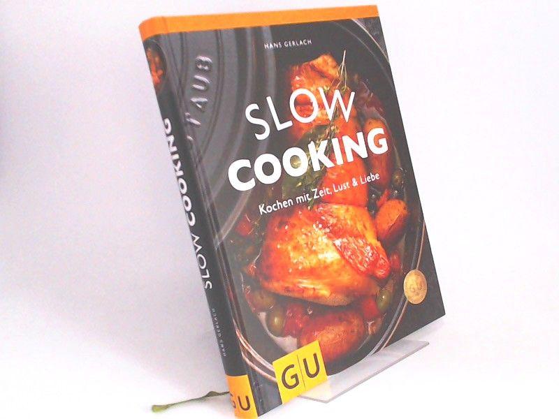 Gerlach, Hans und Julia Hoersch (Foto): Slow Cooking. Kochen mit Zeit, Lust & Liebe.
