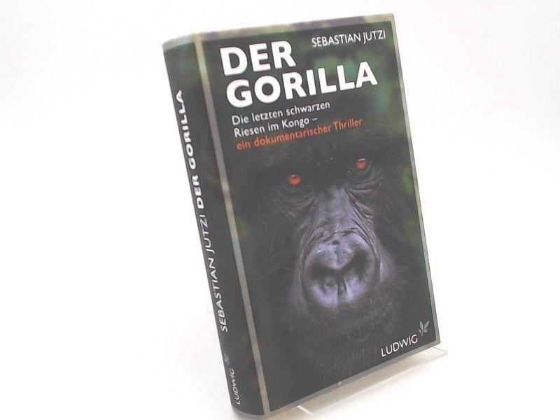 Jutzi, Sebastian: Der Gorilla. Die letzten schwarzen Riesen im Kongo - ein dokumentarischer Thriller.