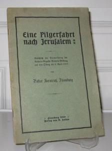 Pastor Herntrich: Eine Pilgerfahrt nach Jerusalem. Anläßlich der Einweihung der Kaiserin-Auguste-Viktoria-Stiftung auf dem Ölberg am 9. April 1910.