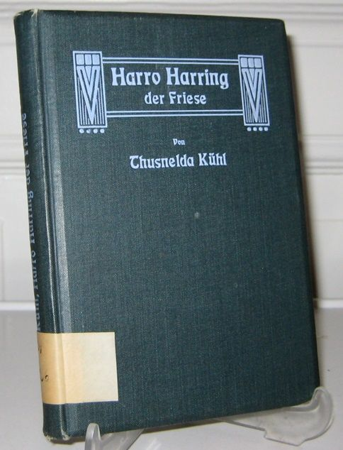 Kühl, Thusnelda: Harro Harring, der Friese.
