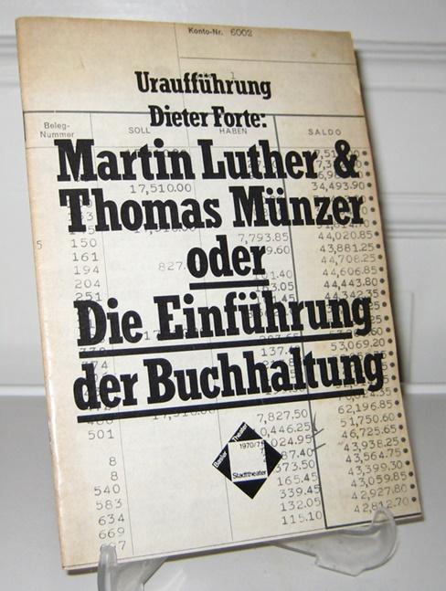 Forte, Dieter: Uraufführung Dieter Forte: Martin Luther & Thomas Münzer oder Die Einführung der Buchhaltung. Begleitheft der Theateraufführung, Basler Theater / Stadttheater 1970/71.