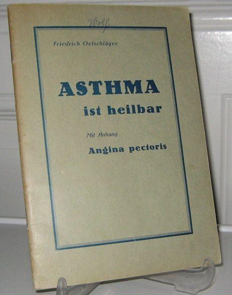 Oelschläger, Friedrich: Asthma ist heilbar. Mit Anhang: Angina pectoris.