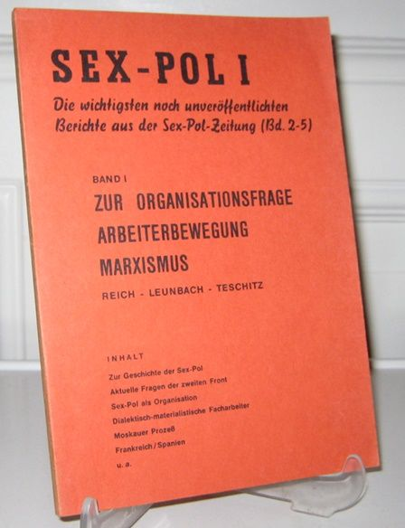 o.A.: Sex-Pol I. Die wichtigsten noch unveröffentlichten Berichte aus der Sex-Pol-Zeitung (Bd. 2 - 5]. Band I: Zur Organisationsfrage, Arbeiterbewegung, Marxismus. Reich - Leunbach - Teschitz.