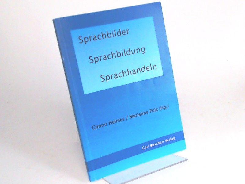 Helmes, Günter (Herausgeber), Marianne Polz (Herausgeber) und August Sladek (Gefeierter): Sprachbilder - Sprachbildung - Sprachhandeln. Festschrift für August Sladek.
