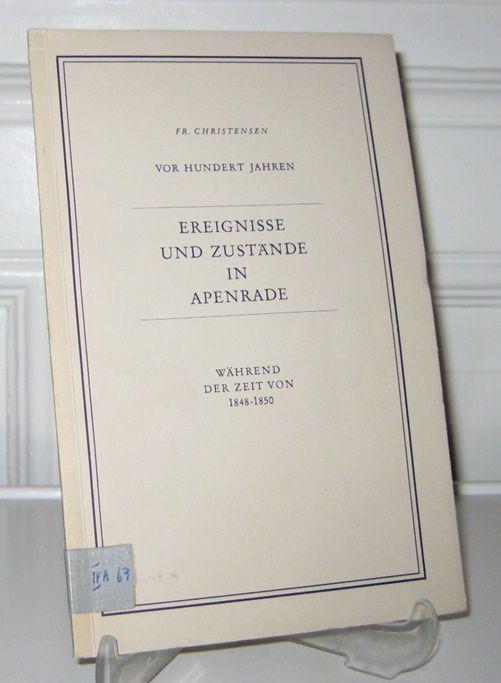 Christensen, Friedrich: Vor Hundert Jahren - Ereignisse und Zustände in Apenrade während der Zeit von 1848 - 1850.