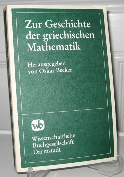Becker, Oskar (Hrsg.): Zur Geschichte der griechischen Mathematik. [Wege der Forschung; Bd. 33].