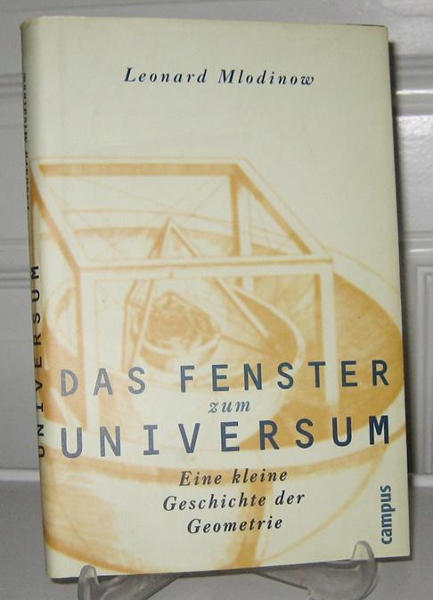 Mlodinow, Leonard: Das Fenster zum Universum. Eine kleine Geschichte der Geometrie. Aus dem Engl. von Carl Freytag.