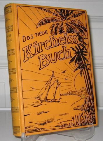 Schultz-Ewerth, Charlotte (Hrsg.) und Karl Kircheiß: Das neue Kircheiß-Buch. (Von Kircheiss signiertes Exemplar). Ein Buch von Mut und deutscher Art.