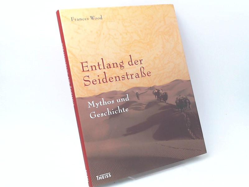 Wood, Frances: Entlang der Seidenstraße. Mythos und Geschichte. Aus dem Englischen übersetzt von Nixe Duell-Pfaff und Dirk Oetzmann.
