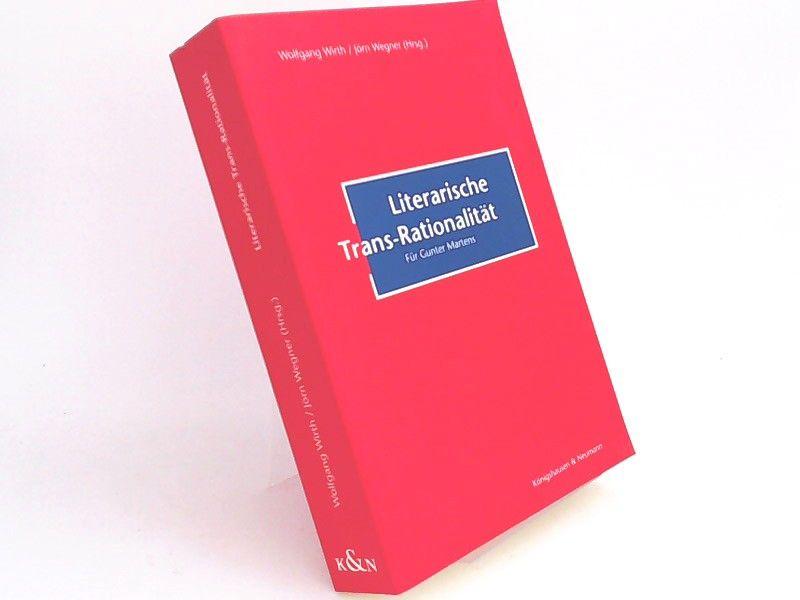 Wirth, Wolfgang (Herausgeber) und Jörn Wegner (Herausgeber): Literarische Trans-Rationalität. Für Gunter Martens.