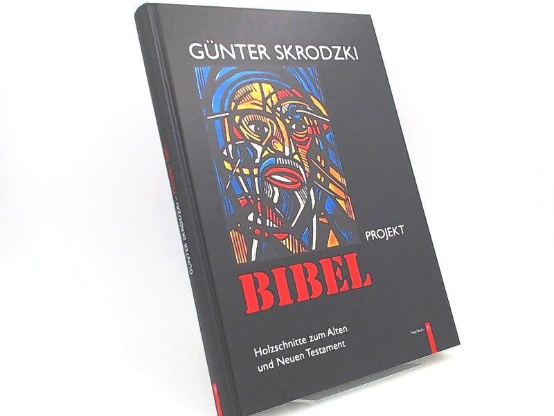 Skrodzki, Günter (Illustrator): Günter Skrodzki: Projekt Bibel. Holzschnitte zum Alten und Neuen Testament. Begleitend zu einer Ausstellung der Gerisch-Stiftung.