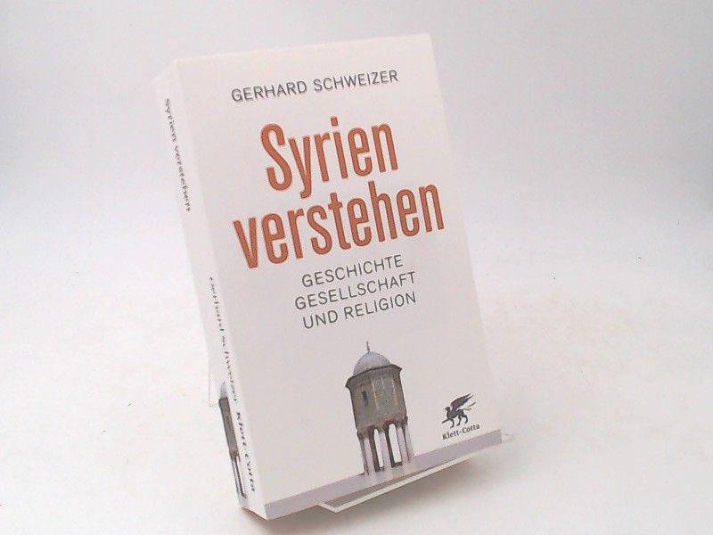 Schweizer, Gerhard: Syrien verstehen : Geschichte, Gesellschaft und Religion.