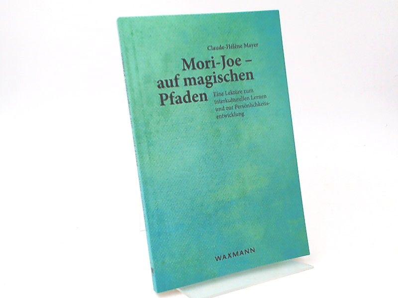 Mayer, Claude-Hélène: Mori-Joe - auf magischen Pfaden. Eine Lektüre zum interkulturellen Lernen und zur Persönlichkeitsentwicklung.