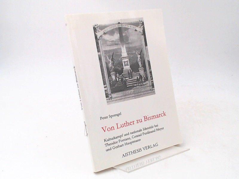 Sprengel, Peter: Von Luther zu Bismarck. Kulturkampf und nationale Identität bei Theodor Fontane, Conrad Ferdinand Meyer und Gerhart Hauptmann.