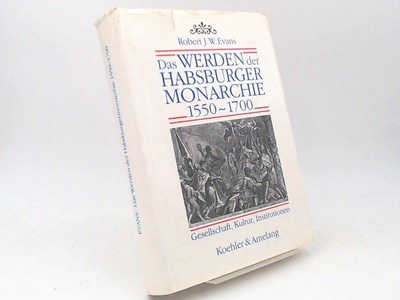 Evans, Robert John Weston: Das Werden der Habsburgermonarchie 1550 - 1700. Gesellschaft, Kultur, Institutionen. Aus dem Englischen übertragen von Marie-Therese Pitner.