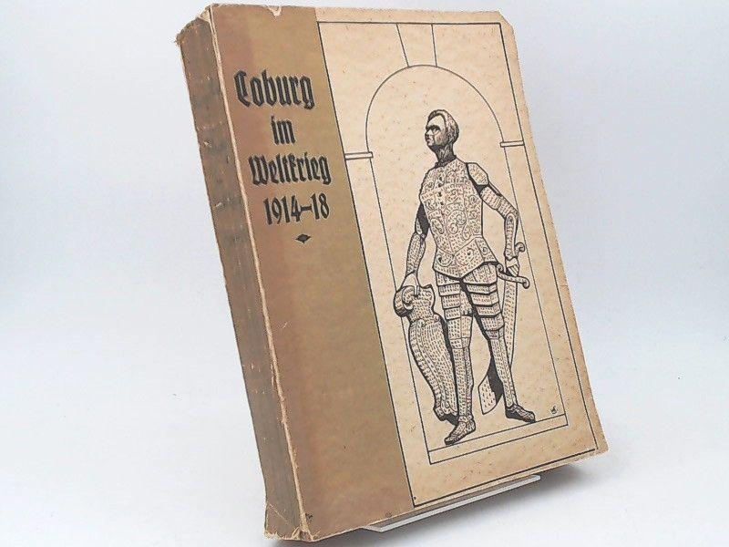 Ungelenk, Ludwig (Hg.): Coburg im Weltkrieg 1914/18. Ein Denk- und Dankstein. Im Namen und unter Mitarbeit von Heimatgenossen.
