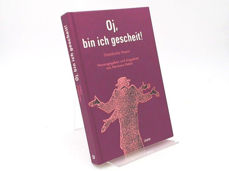Hakel, Hermann (Herausgeber): Oj, bin ich gescheit! Ostjüdischer Humor. Herausgegeben und eingeleitet von Hermann Hakel.
