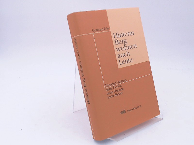 Erler, Gotthard: Hinterm Berg wohnen auch Leute. Theodor Fontane, seine Familie, seine Freunde, seine Bücher. Einleitungen, Nachworte, Vorträge. Mit einem Geleitwort von Helen Chambers.