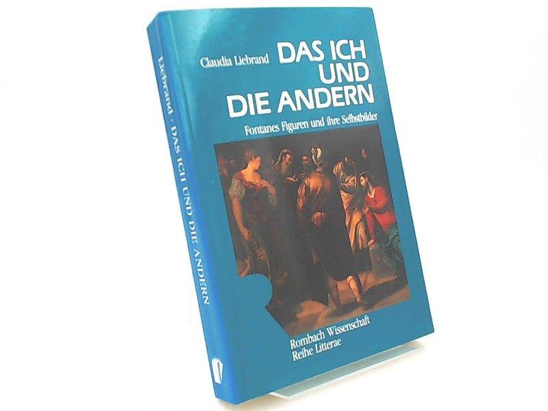 Liebrand, Claudia: Das Ich und die andern. Fontanes Figuren und ihre Selbstbilder. [Rombach Wissenschaft Reihe litterae]