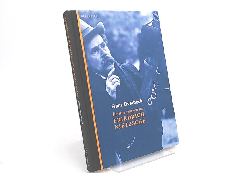 Overbeck, Franz und Heinrich Detering (Mitwirkender): Erinnerungen an Friedrich Nietzsche. Mit Briefen an Heinrich Köselitz und mit einem Essay von Heinrich Detering.