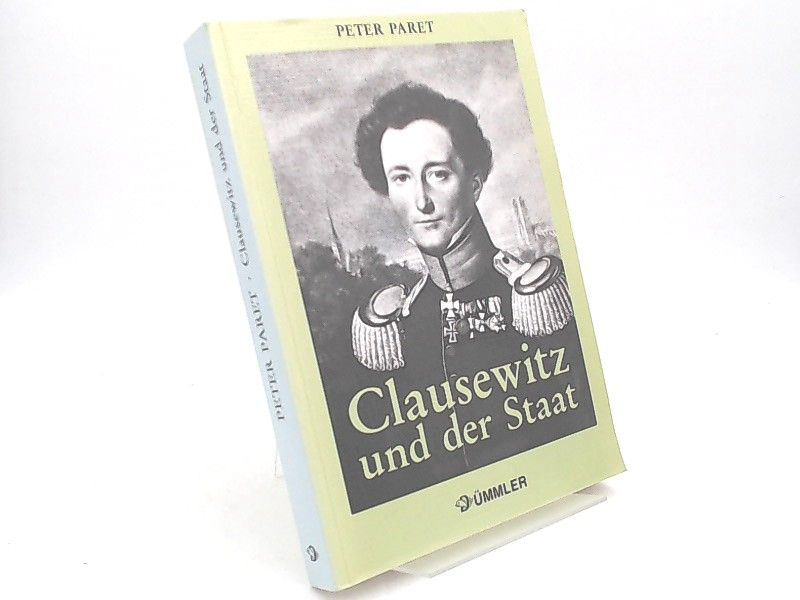 Paret, Peter: Clausewitz und der Staat. Der Mensch, seine Theorien und seine Zeit. Mit 15 Abbildungen. [Dümmlerbuch 8209]