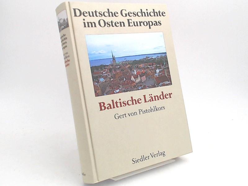 Pistohlkors, Gert von (Hrsg.): Deutsche Geschichte im Osten Europas: Baltische Länder.