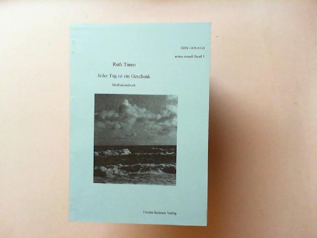 Timm, Ruth: Jeder Tag ist ein Geschenk. Meditationsbuch. [anima mundi Band 5]