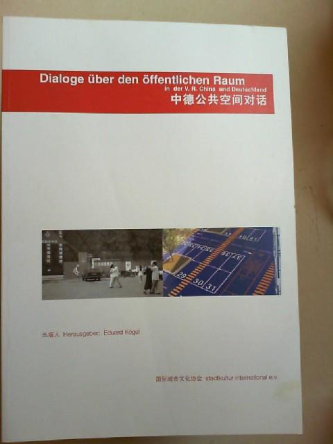 Kögel, Eduard (Hg.): Dialoge über den öffentlichen Raum in der V. R. China und Deutschland.