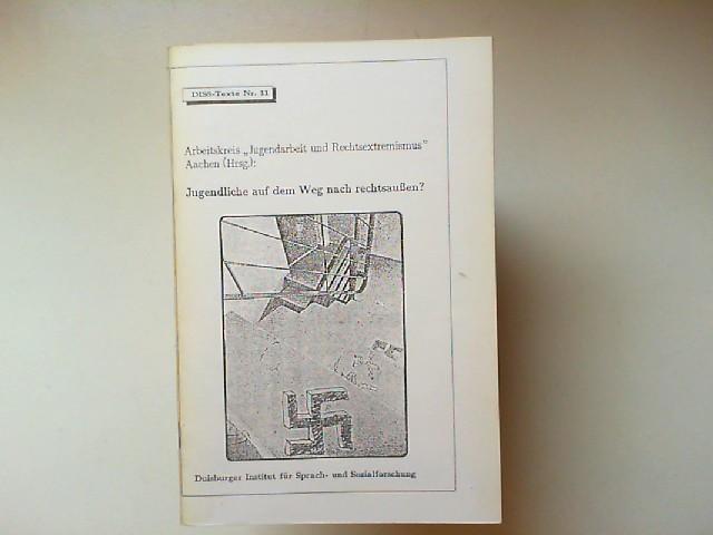 """Döhler, Ali u.a.: Jugendliche auf dem Weg nach rechtsaußen? [DISS-Texte Nr. 11] Hg.: Arbeitskreis """"Jugendarbeit und Rechtsextremismus"""" Aachen."""