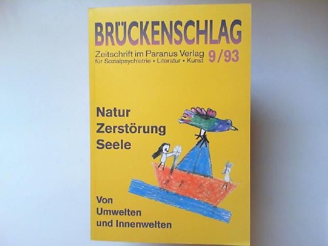 Bremer, Fritz: Brückenschlag - Zeitschrift im Paranus-Verlag - Zeitschrift für Sozialpsychiatrie Literatur Kunst Band 9. 1993: Natur Zerstörung Seele. Von Umwelten und Innenwelten.