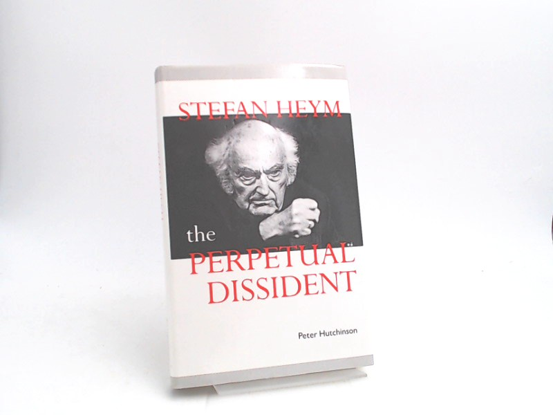 Hutchinson, Peter: Stefan Heym: The Perpetual Dissident .