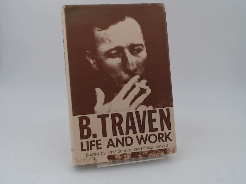 Schürer, Ernst (Hg.) and Philip Jenkins (Hg.): B. Traven. Life and work.