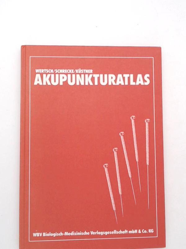 Wertsch, Gerhard J., Barbara D. Schrecke und Peter Küstner: Akupunkturatlas.