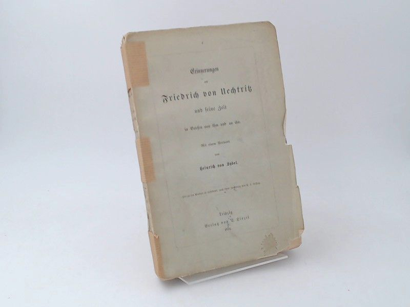 Uechtritz, Friedrich von: Erinnerungen an Friedrich von Uechtritz und seine Zeit in Briefen von ihm and an ihn. Mit einem Vorwort von Heinrich von Sybel.