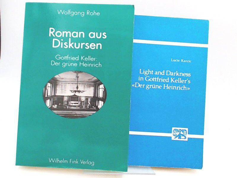 """Rohe, Wolfgang: 1 Buch und 1 Beigabe - Wolfgang Rohe: Roman aus Diskursen. Gottfried Keller """"Der grüne Heinrich"""" (Erste Fassung 1854/55). Beigabe: Lucie Karcic: Light and Darkness in Gottfried Keller`s """"Der grüne Heinrich""""."""