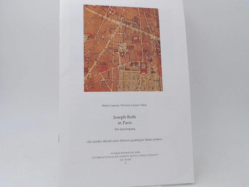 Lunzer, Heinz und Victoria Lunzer-Talos: Joseph Roth in Paris. Ein Spaziergang. [Schriftenreihe der internationalen Joseph Roth Gesellschaft in Wien; I]